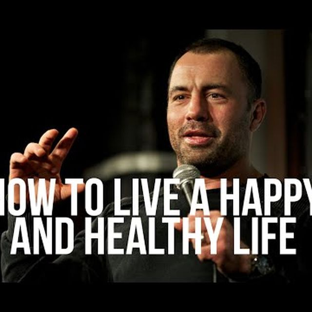 video: How to Live a Happy and Healthy Life - Joe Rogan by feibs
