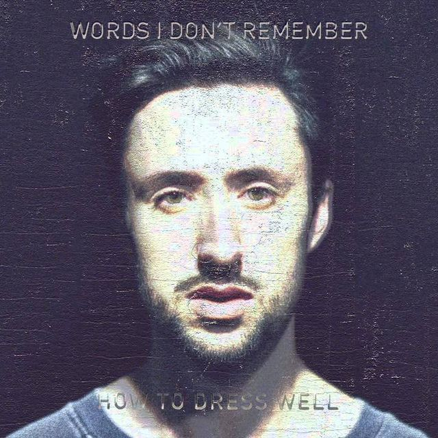 video: How To Dress Well - Words I Don't Remember by codec
