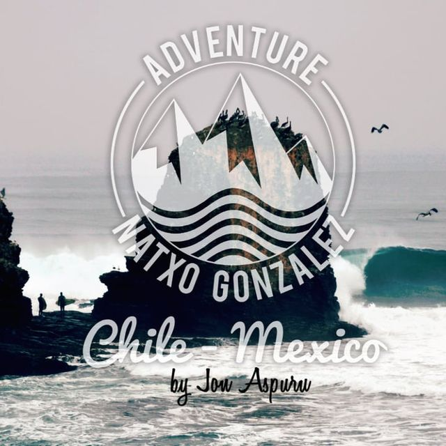 video: NATXO GONZALEZ ADVENTURE · CHILE - MEXICO on Vimeo by natxo