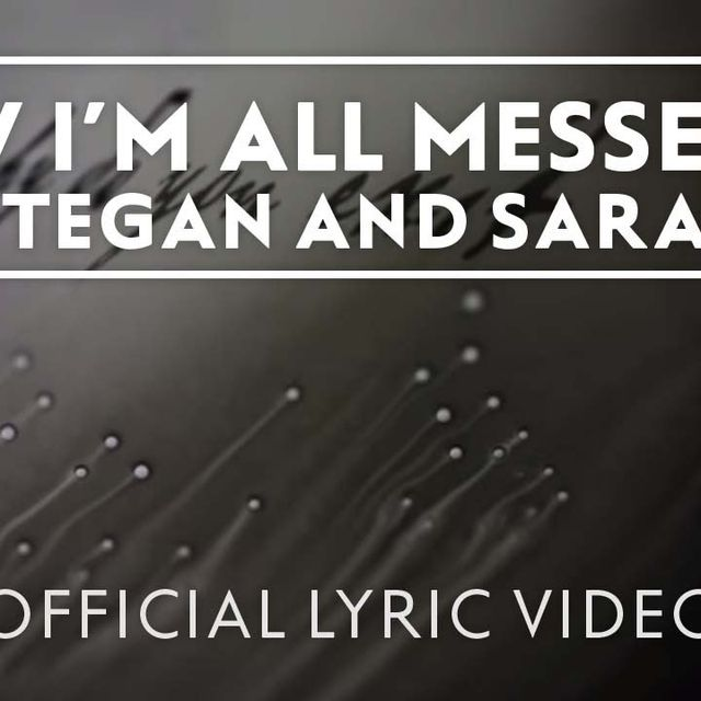 video: Tegan and Sara - Now I'm All Messed Up [Official Lyr... by jbhortas