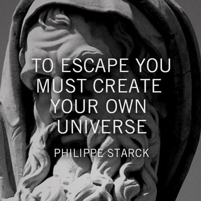 "image: ""TO ESCAPE YOU MUST CREATE YOUR OWN UNIVERSE"" Ph.S. #StarckQuote #StarckWords by philippestarck"