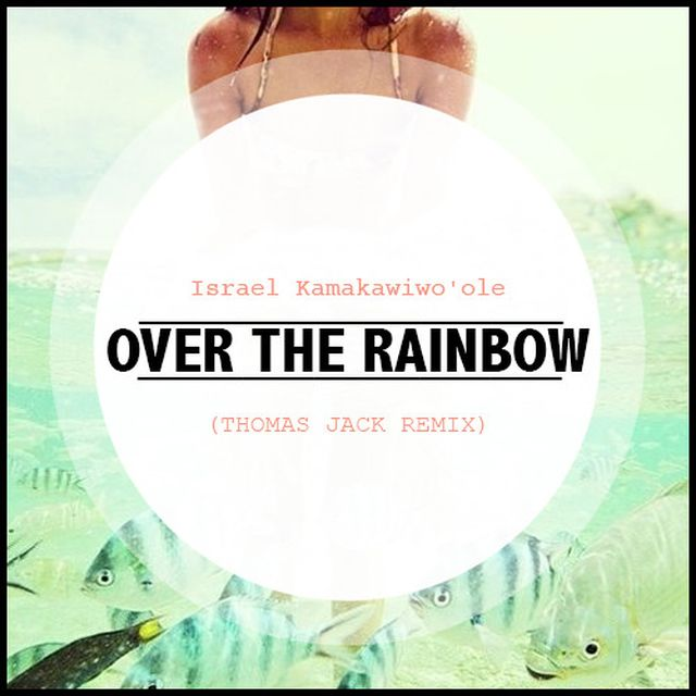 music: Somewhere Over The Rainbow (Thomas Jack Remix) by daniek