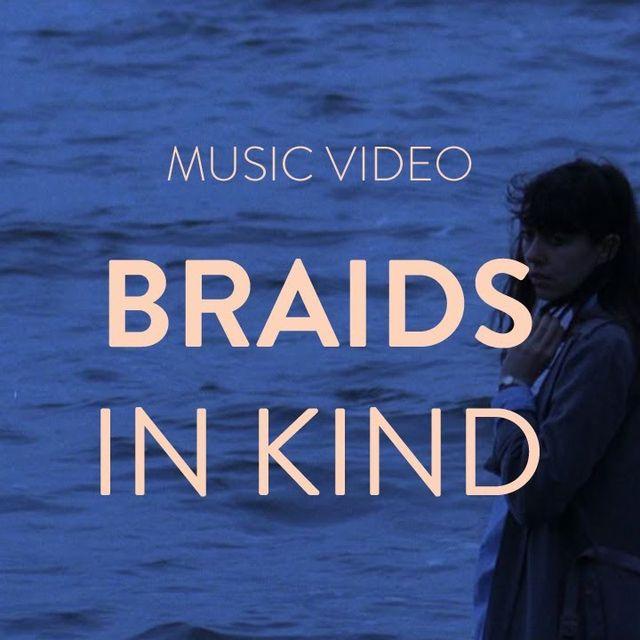 "video: BRAIDS - ""IN KIND"" by heyhurricane"
