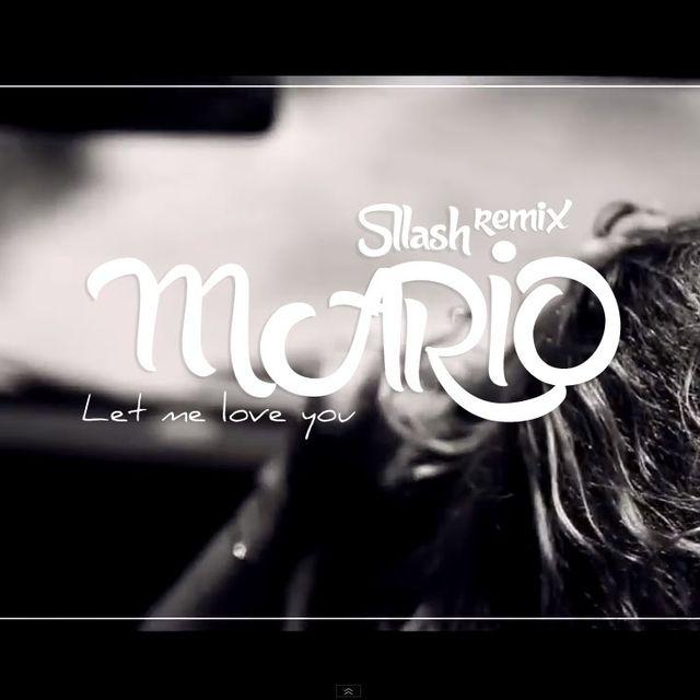 video: Mario - Let Me Love You (Sllash Remix) by luis-montojo